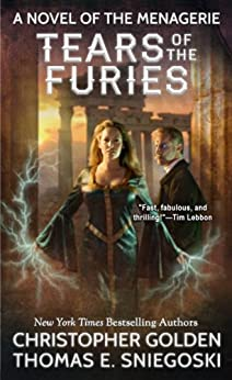 Tears of the Furies (A Novel of the Menagerie) by [Golden, Christopher, Sniegoski, Thomas E.]