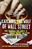 Catching the Wolf of Wall Street: More Incredible True Stories of Fortunes, Schemes, Parties, and Prison Paperback January 25, 2011