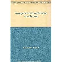 Voyages & Aventures En Afrique Equatoriale