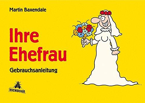 Ihre Ehefrau: Gebrauchsanleitung Gebundenes Buch – 21. Februar 2005 Martin Baxendale Eichborn 3821849193 Belletristik