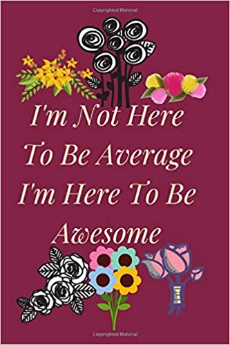 I M Not Here To Be Average I M Here To Be Awesome