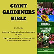 Giant Gardeners Bible: 2-in-1 Bundle: Gardening: The Complete Guide to Gardening for Beginners; Greenhouse Gardening: The Ultimate Guide to Achieving Your Dream Greenhouse Audiobook by Una Pitt Narrated by Sangita Chauhan