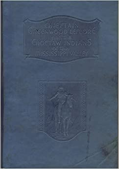 chieftain greenwood leflore and the choctaw indians of the