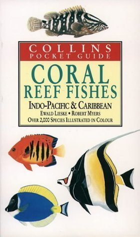 Collins Pocket Guide - Coral Reef Fishes of the Indo-Pacific and Carribean: Indo-Pacific and Caribbean by Lieske, Ewald, Myers, Robert (1994) (Indo Pacific Coral)