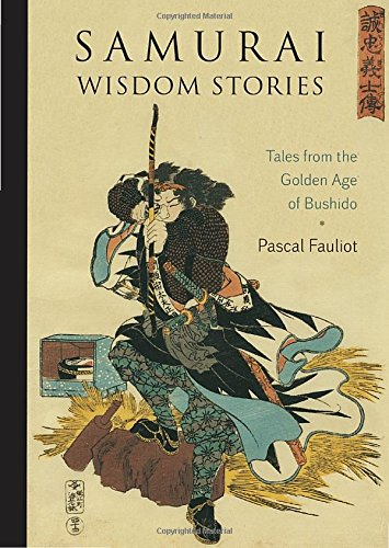 Samurai Wisdom Stories: Tales from the Golden Age of Bushido