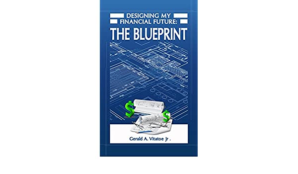 Amazon designing my financial future the blueprint ebook amazon designing my financial future the blueprint ebook gerald vitatoe kindle store malvernweather Image collections