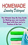Home Made Laundry Detergent Homemade Laundry Detergent: The Ultimate Step-By-Step Guide For Making Your Own Laundry Detergent With Ease And At A Fraction Of The Cost