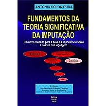 Fundamentos da Teoria Significativa da Imputação: Um novo conceito para o dolo e a imprudência sob a filosofia da linguagem (Portuguese Edition)