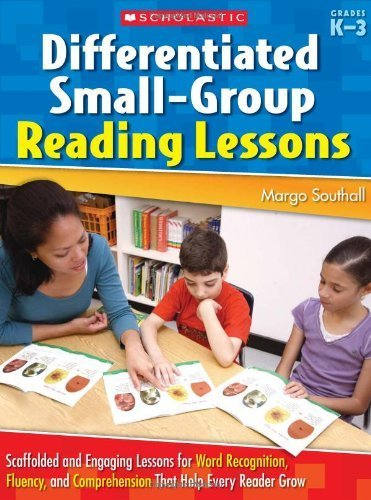 Differentiated Small-Group Reading Lessons: Scaffolded and Engaging Lessons for Word Recognition, Fluency, and Comprehension That Help Every Reader Grow by Southall, Margo (2009) Paperback