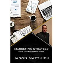 Marketing Strategy: Grow your business in 30 day (Marketing 101 Book 1)