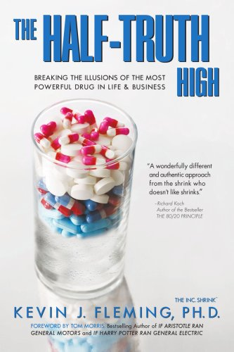 The Half-Truth High: Breaking the Illusions of the Most Powerful Drug In Life & Business