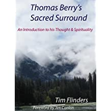 Thomas Berry's Sacred Surround: An Introduction to His Thought & Spirituality