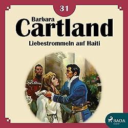 Liebestrommeln auf Haiti (Die zeitlose Romansammlung von Barbara Cartland 31)