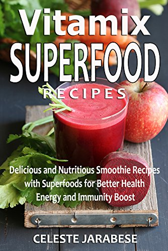 !B.E.S.T Vitamix SUPERFOOD Recipes: Delicious and Nutritious Smoothie Recipes with Superfoods [K.I.N.D.L.E]