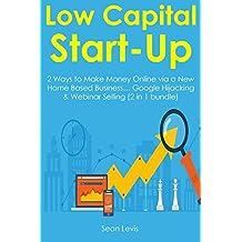 Low-Capital Start-Up (2 Book Bundle): 2 Ways to Make Money Online via a New Home Based Business… Google Hijacking & Webinar Selling