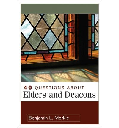 [(40 Questions about Elders and Deacons)] [Author: Benjamin L Merkle] published on (May, 2013)
