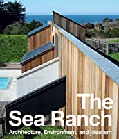 The Sea Ranch: Architecture, Environment, and Idealism