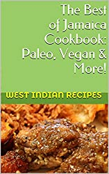 The Best Jamaican Cooking: Vegan, Paleo & More! (West Indian Recipes Book 5)