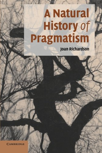 A Natural History of Pragmatism: The Fact of Feeling from Jonathan Edwards to Gertrude Stein (Cambridge Studies in American Literature and Culture)