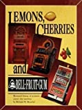 Lemons, Cherries and Bell-Fruit-Gum, Richard M. Bueschel, 0964783606