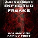 Infected Freaks Volume One: Family First Audiobook by Jason Borrego Narrated by Clifford Edwards