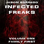 Infected Freaks Volume One: Family First | Jason Borrego