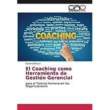 El Coaching como Herramienta de Gestión Gerencial: para el Talento Humano en las Organizaciones (Spanish Edition) Jun 28, 2018