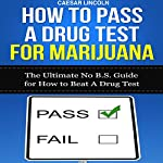 How to Pass a Drug Test for Marijuana: The Ultimate No B.S. Guide for How to Beat a Drug Test | Caesar Lincoln