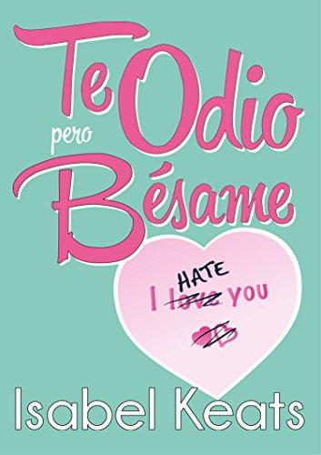 Te odio, pero bésame (Spanish Edition)