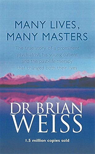 Many Lives; Many Masters: The True Story of a Prominent Psychiatrist; His Young Patient and the Past-life Therapy That Changed Both Their Lives