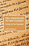 Oral Tradition and the New Testament: A Guide for the Perplexed (Guides for the Perplexed), Rafael Rodriguez, 0567626008