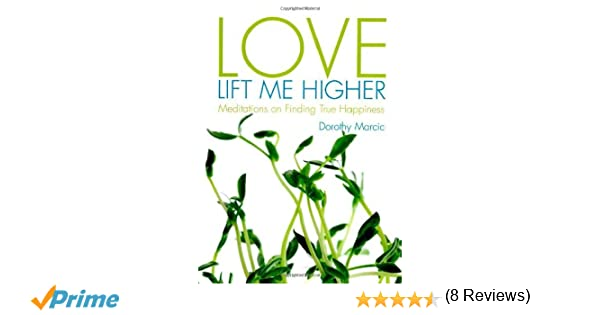 Love Lift Me Higher: Meditations on Finding True Happiness ...