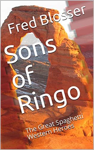 Sons of Ringo: The Great Spaghetti Western Heroes by [Blosser, Fred ]
