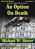 An Option On Death by Michael Sherer, (Emerson Ward Series, Book 1) from Books In Motion.com