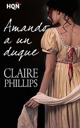 Amando a un duque (HQÑ) eBook: Claire Phillips: Amazon.es
