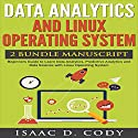 Data Analytics and Linux Operating System 2 Manuscript Bundle: Beginners Guide to Learn Data Analytics, Predictive Analytics and Data Science with Linux Operating System Audiobook by Isaac D. Cody Narrated by Kevin Theis