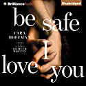Be Safe I Love You: A Novel Audiobook by Cara Hoffman Narrated by Christina Traister