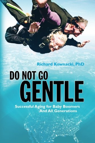 Download Do Not Go Gentle: Successful Aging for Baby Boomers and All Generations pdf epub