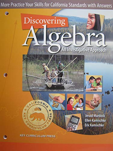 Discovering Algebra: An Investigative Approach More Practice Your Skills for California Standards with Answers (Discovering Algebra An Investigative Approach Answer Key)
