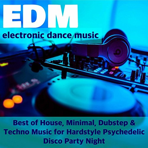 Minimal Music House (Top EDM - Electronic Dance Music Playlist: Best of House, Minimal, Dubstep & Techno Music for Hardstyle Psychedelic Disco Party Night)