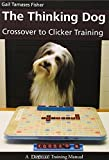 The Thinking Dog: Crossover to Clicker Training (Dogwise Training Manual) by Gail Tamases Fisher (2009-01-01)