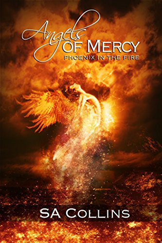 Angels of Mercy: Phoenix in the Fire by SA Collins | amazon.com