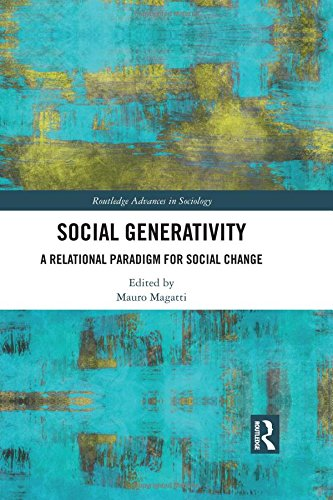 Social Generativity: A Relational Paradigm for Social Change (Routledge Advances in Sociology)