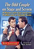 The Odd Couple on Stage and Screen, Bob Leszczak, 0786477903