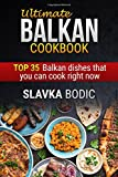 Ultimate Balkan cookbook: TOP 35 Balkan dishes that you can cook right now (Balkan food)