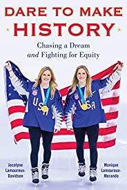 Dare to Make History: Chasing a Dream and Fighting for Equity