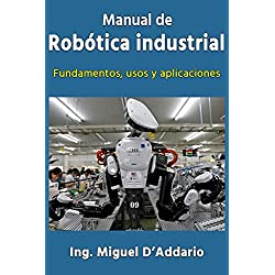Manual de robótica industrial: Fundamentos, usos y aplicaciones