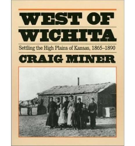 West of Wichita: Settling the High Plains of Kansas, 1865-90