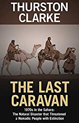 The Last Caravan: 1970s in the Sahara: The Natural Disaster that Threatened a Nomadic People with Extinction