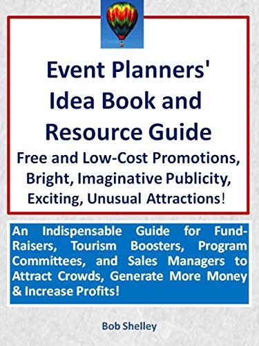 Event Planners' Idea Book & Resource Guide: Free and Low-Cost Promotions, Imaginative Publicity, Exciting Attractions: For Fund-Raisers! Tourism Boosters! Program Chairmen and Sales Managers! (Resource Event Guide)